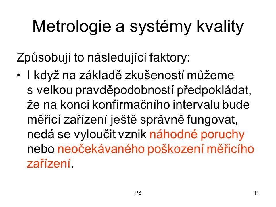 P611 Metrologie a systémy kvality Způsobují to následující faktory: I když na základě zkušeností můžeme s velkou pravděpodobností předpokládat, že na