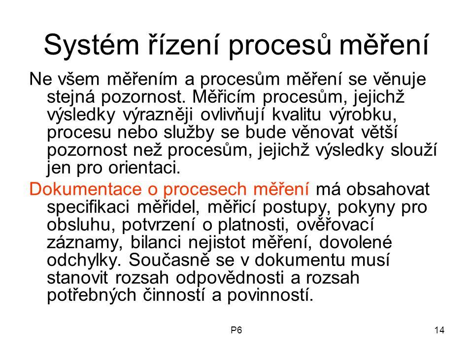 P614 Systém řízení procesů měření Ne všem měřením a procesům měření se věnuje stejná pozornost. Měřicím procesům, jejichž výsledky výrazněji ovlivňují