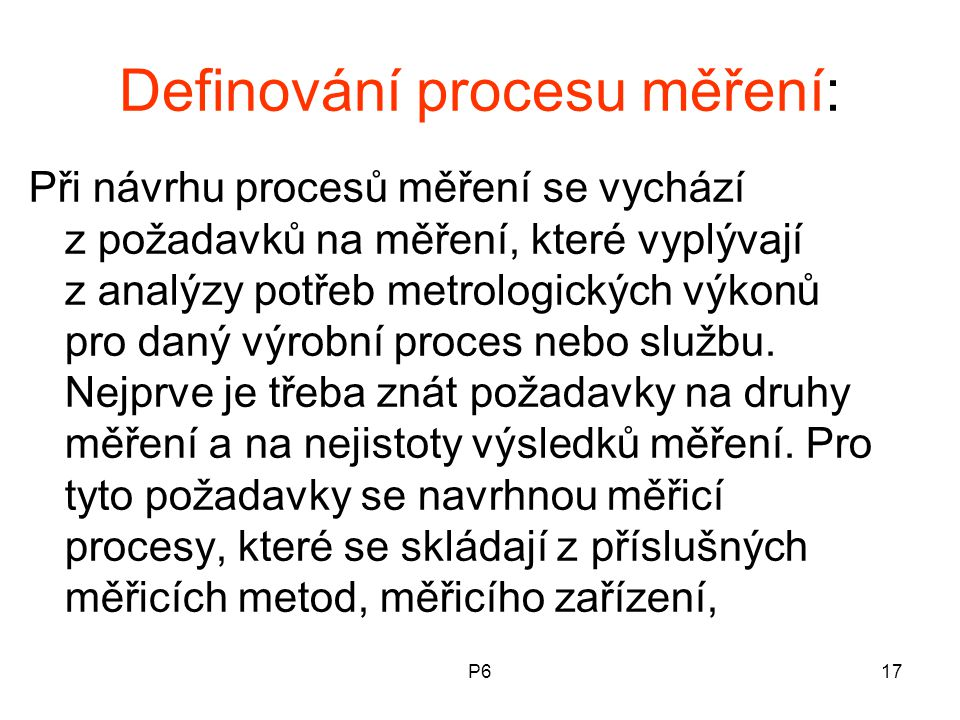 P617 Definování procesu měření: Při návrhu procesů měření se vychází z požadavků na měření, které vyplývají z analýzy potřeb metrologických výkonů pro