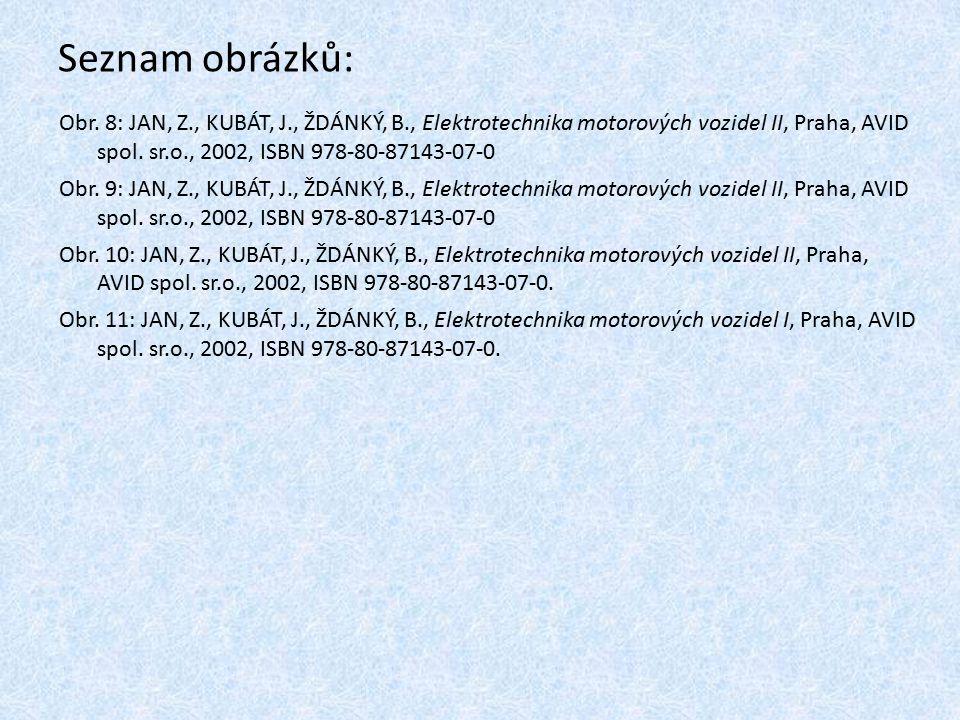 Seznam obrázků: Obr. 8: JAN, Z., KUBÁT, J., ŽDÁNKÝ, B., Elektrotechnika motorových vozidel II, Praha, AVID spol. sr.o., 2002, ISBN 978-80-87143-07-0 O