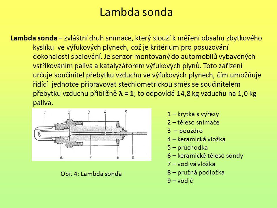 Lambda sonda Lambda sonda – zvláštní druh snímače, který slouží k měření obsahu zbytkového kyslíku ve výfukových plynech, což je kritérium pro posuzov
