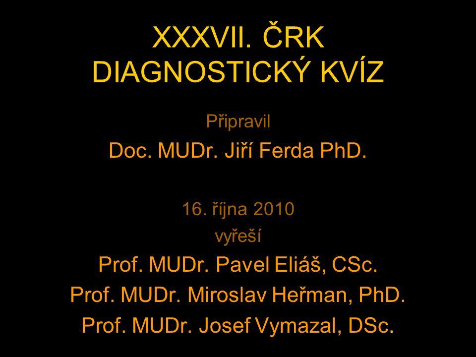XXXVII.ČRK DIAGNOSTICKÝ KVÍZ Připravil Doc. MUDr.