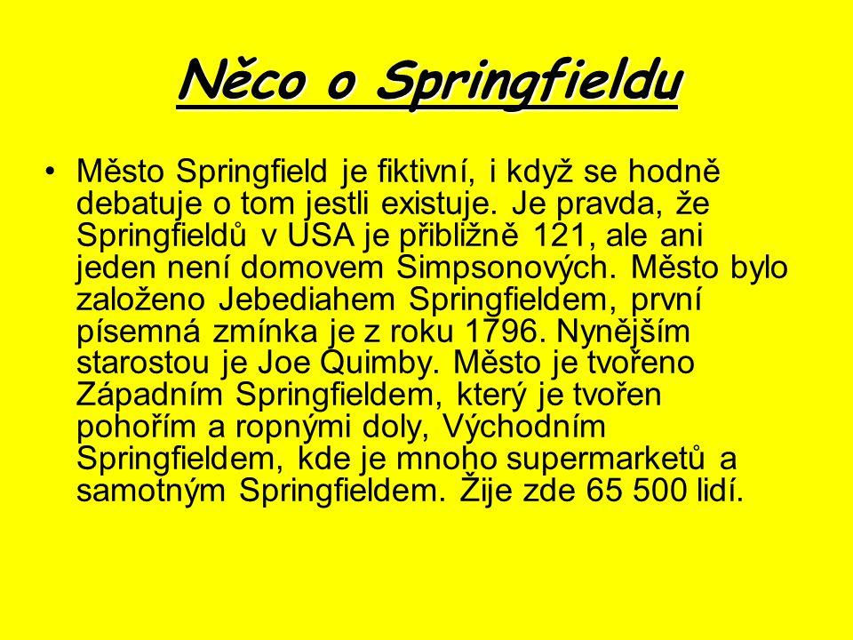 Něco o Springfieldu Město Springfield je fiktivní, i když se hodně debatuje o tom jestli existuje.