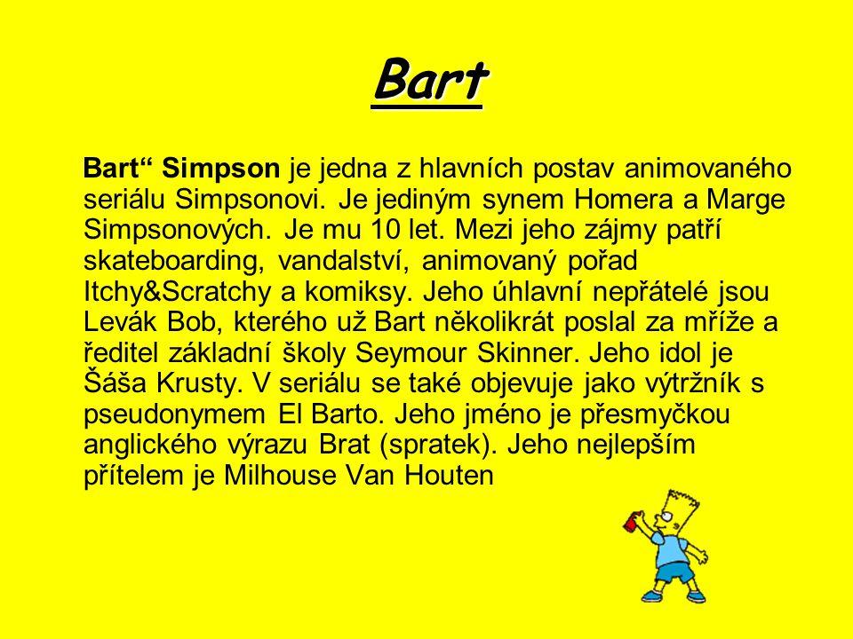 Bart Bart Simpson je jedna z hlavních postav animovaného seriálu Simpsonovi.