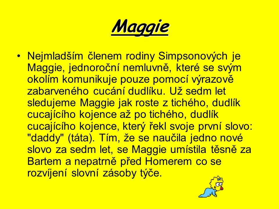 Maggie Nejmladším členem rodiny Simpsonových je Maggie, jednoroční nemluvně, které se svým okolím komunikuje pouze pomocí výrazově zabarveného cucání dudlíku.