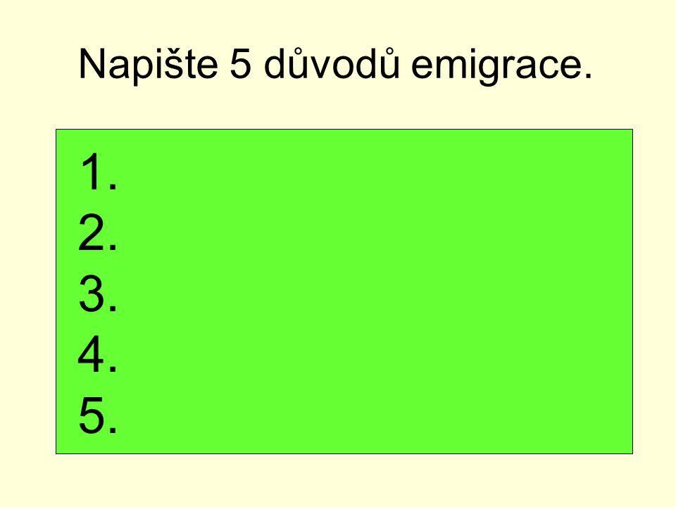 Napište 5 důvodů emigrace. 1. 2. 3. 4. 5.