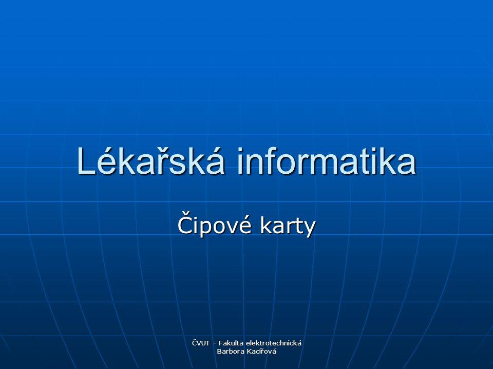 ČVUT - Fakulta elektrotechnická Barbora Kacířová Lékařská informatika Čipové karty