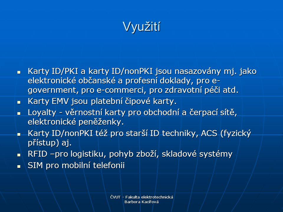 ČVUT - Fakulta elektrotechnická Barbora Kacířová Využití Karty ID/PKI a karty ID/nonPKI jsou nasazovány mj.