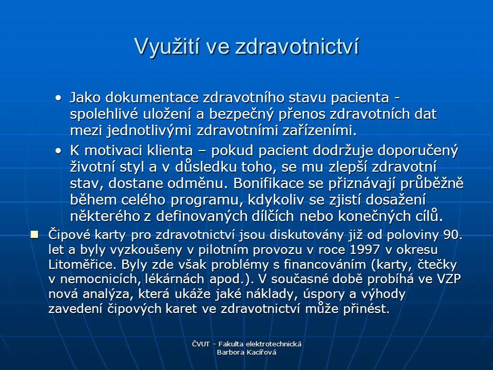 ČVUT - Fakulta elektrotechnická Barbora Kacířová Využití ve zdravotnictví Jako dokumentace zdravotního stavu pacienta - spolehlivé uložení a bezpečný přenos zdravotních dat mezi jednotlivými zdravotními zařízeními.Jako dokumentace zdravotního stavu pacienta - spolehlivé uložení a bezpečný přenos zdravotních dat mezi jednotlivými zdravotními zařízeními.