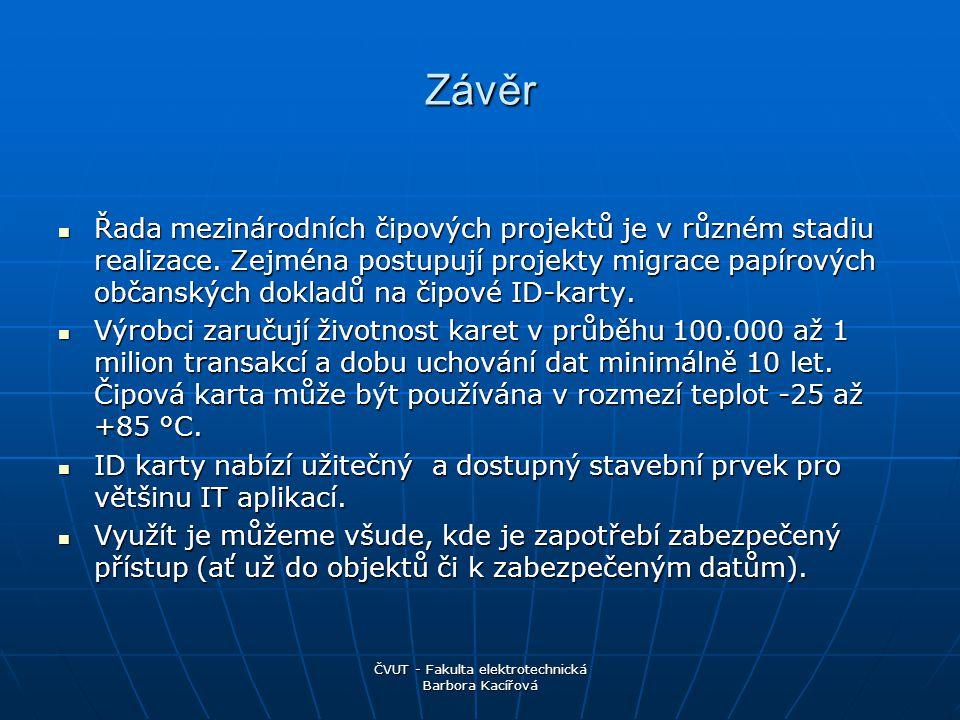 ČVUT - Fakulta elektrotechnická Barbora Kacířová Závěr Řada mezinárodních čipových projektů je v různém stadiu realizace.