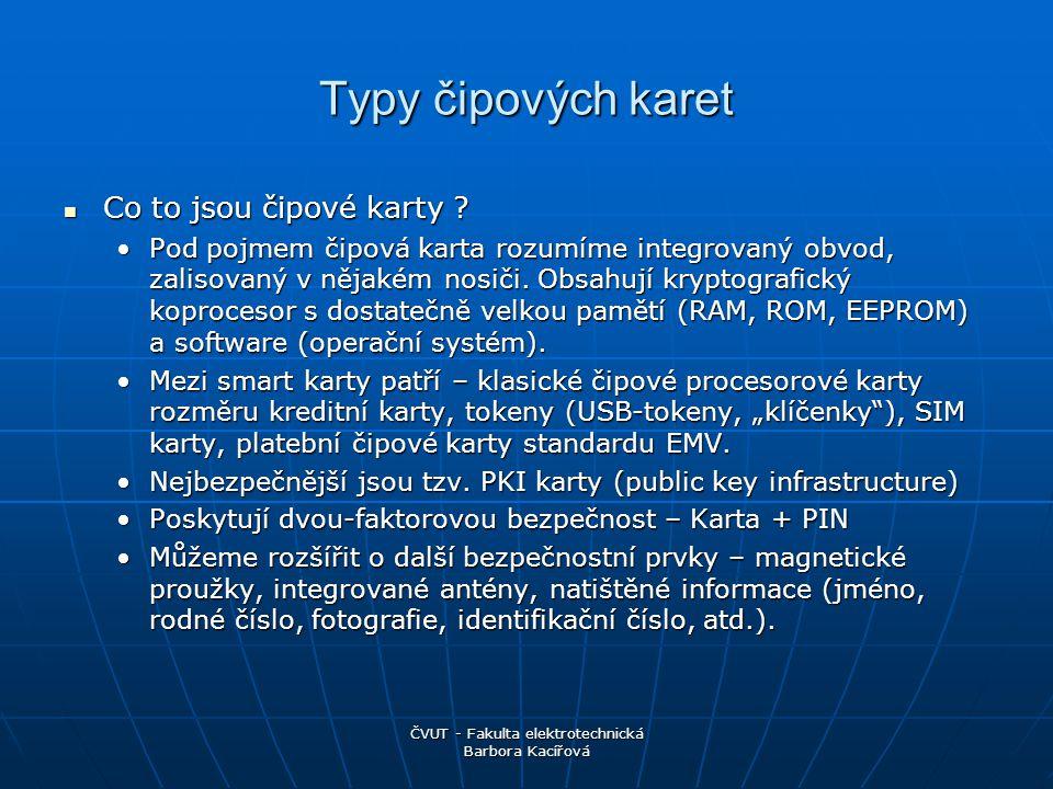 ČVUT - Fakulta elektrotechnická Barbora Kacířová Typy čipových karet Bezkontaktní karty (proximitní karty) - normovány podle ČSN ISO/IEC 14443-x, x=1,2,3,4.