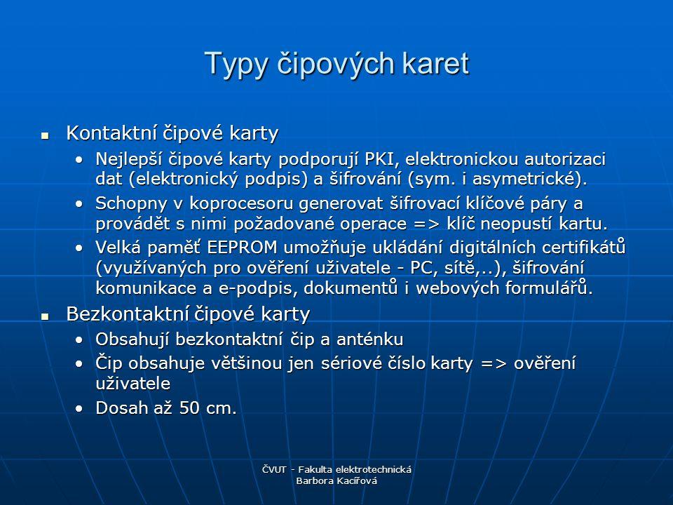 ČVUT - Fakulta elektrotechnická Barbora Kacířová Typy čipových karet Kontaktní čipové karty Kontaktní čipové karty Nejlepší čipové karty podporují PKI, elektronickou autorizaci dat (elektronický podpis) a šifrování (sym.