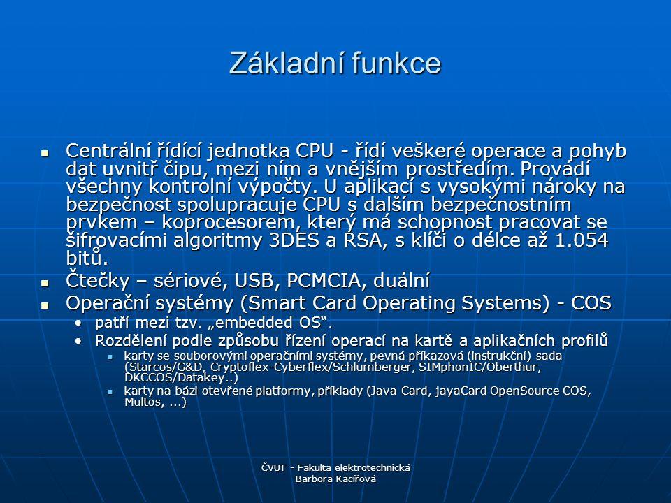 ČVUT - Fakulta elektrotechnická Barbora Kacířová Základní funkce Centrální řídící jednotka CPU - řídí veškeré operace a pohyb dat uvnitř čipu, mezi ním a vnějším prostředím.