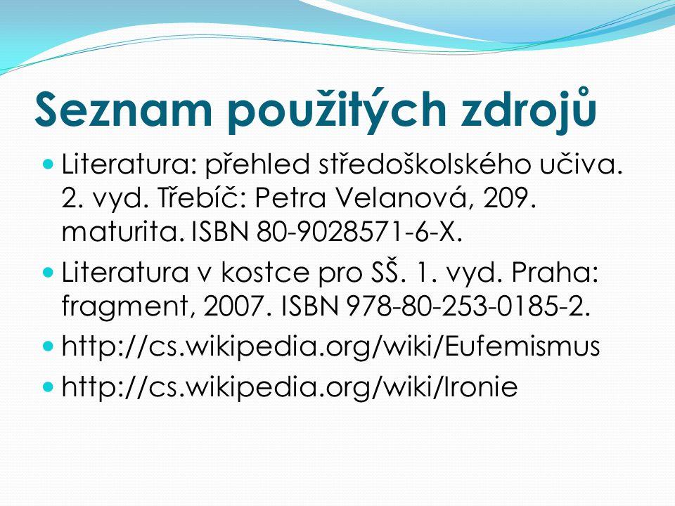 Seznam použitých zdrojů Literatura: přehled středoškolského učiva. 2. vyd. Třebíč: Petra Velanová, 209. maturita. ISBN 80-9028571-6-X. Literatura v ko