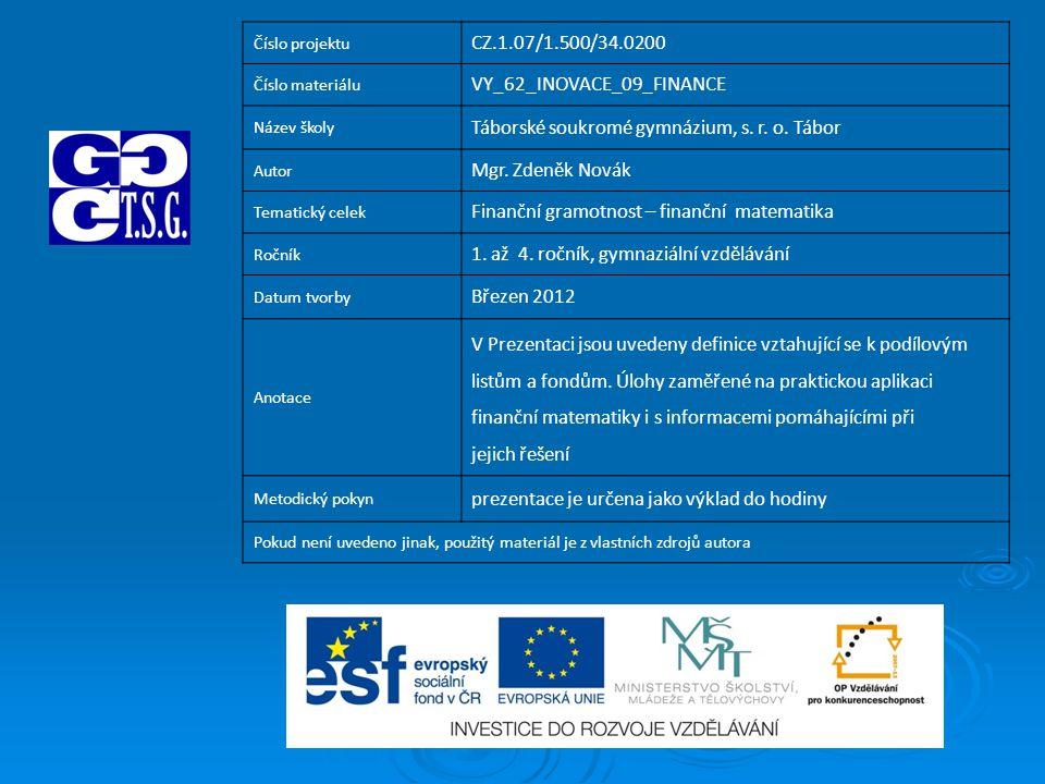 Číslo projektu CZ.1.07/1.500/34.0200 Číslo materiálu VY_62_INOVACE_09_FINANCE Název školy Táborské soukromé gymnázium, s.