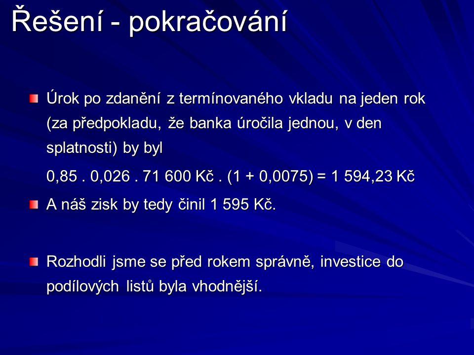 Úrok po zdanění z termínovaného vkladu na jeden rok (za předpokladu, že banka úročila jednou, v den splatnosti) by byl 0,85.