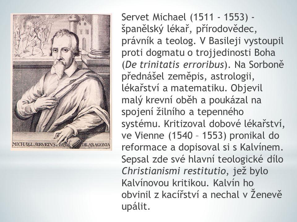 Servet Michael (1511 - 1553) - španělský lékař, přírodovědec, právník a teolog. V Basileji vystoupil proti dogmatu o trojjedinosti Boha (De trinitatis