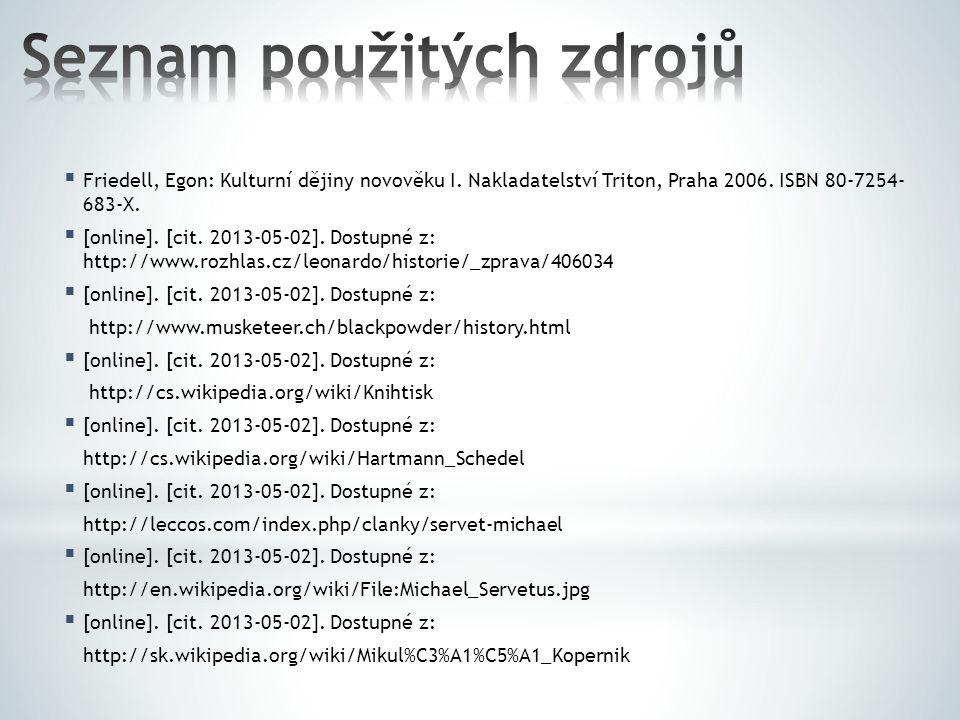  Friedell, Egon: Kulturní dějiny novověku I. Nakladatelství Triton, Praha 2006. ISBN 80-7254- 683-X.  [online]. [cit. 2013-05-02]. Dostupné z: http: