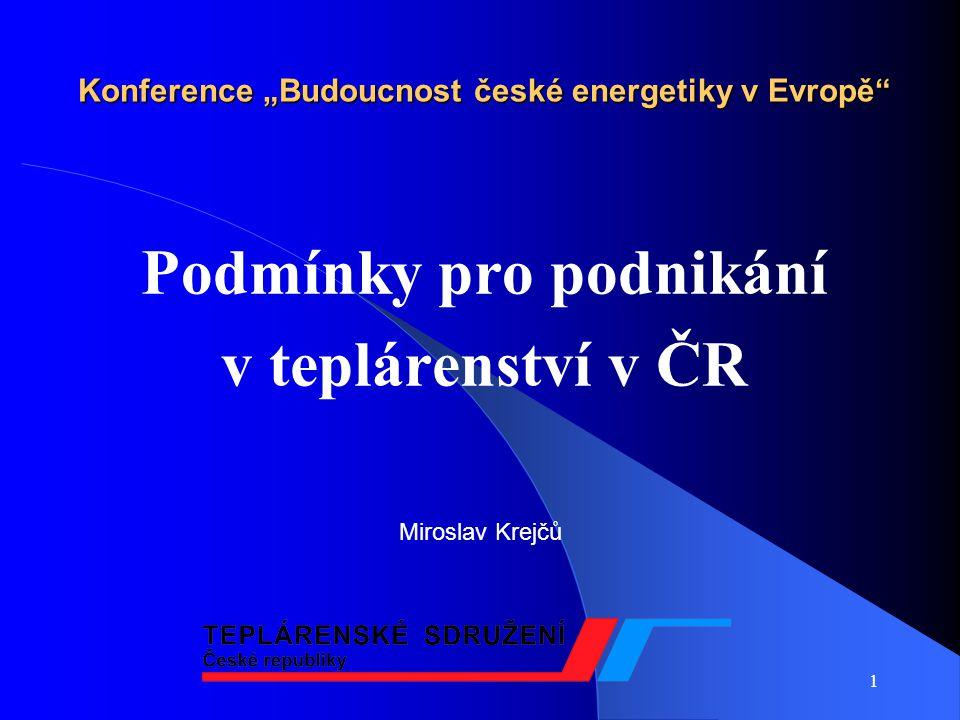"""1 Konference """"Budoucnost české energetiky v Evropě Podmínky pro podnikání v teplárenství v ČR Miroslav Krejčů"""