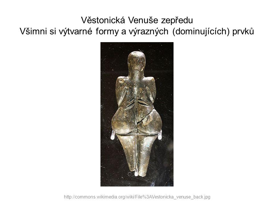 Věstonická Venuše zepředu Všimni si výtvarné formy a výrazných (dominujících) prvků http://commons.wikimedia.org/wiki/File%3AVestonicka_venuse_back.jp