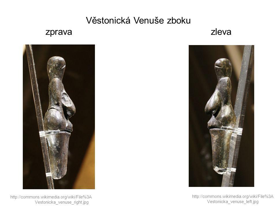 Věstonická Venuše zboku zprava zleva http://commons.wikimedia.org/wiki/File%3A Vestonicka_venuse_left.jpg http://commons.wikimedia.org/wiki/File%3A Ve