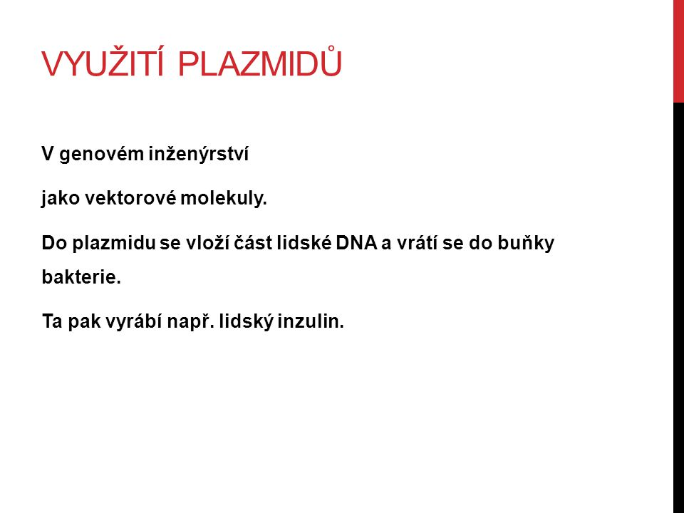 VYUŽITÍ PLAZMIDŮ V genovém inženýrství jako vektorové molekuly.