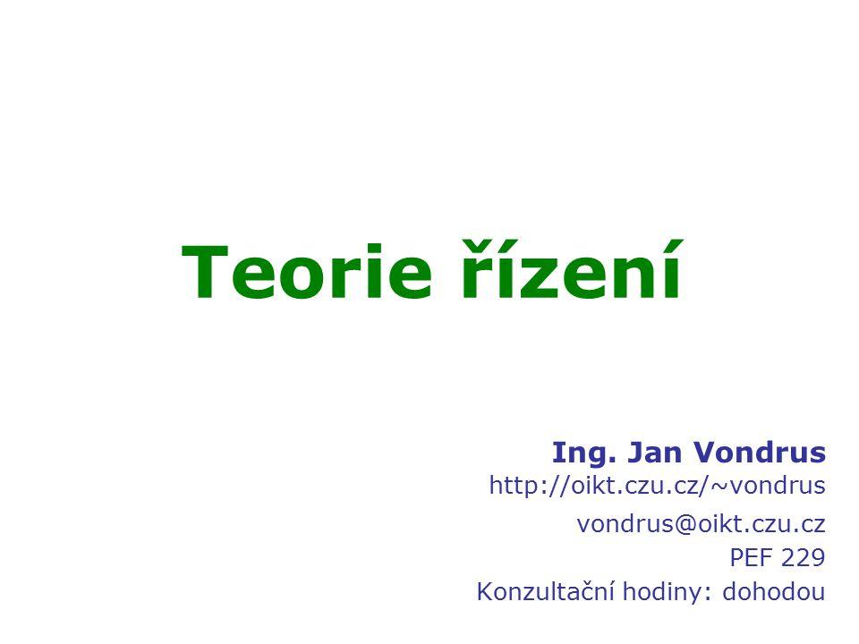 Teorie řízení Ing. Jan Vondrus http://oikt.czu.cz/~vondrus vondrus@oikt.czu.cz PEF 229 Konzultační hodiny: dohodou