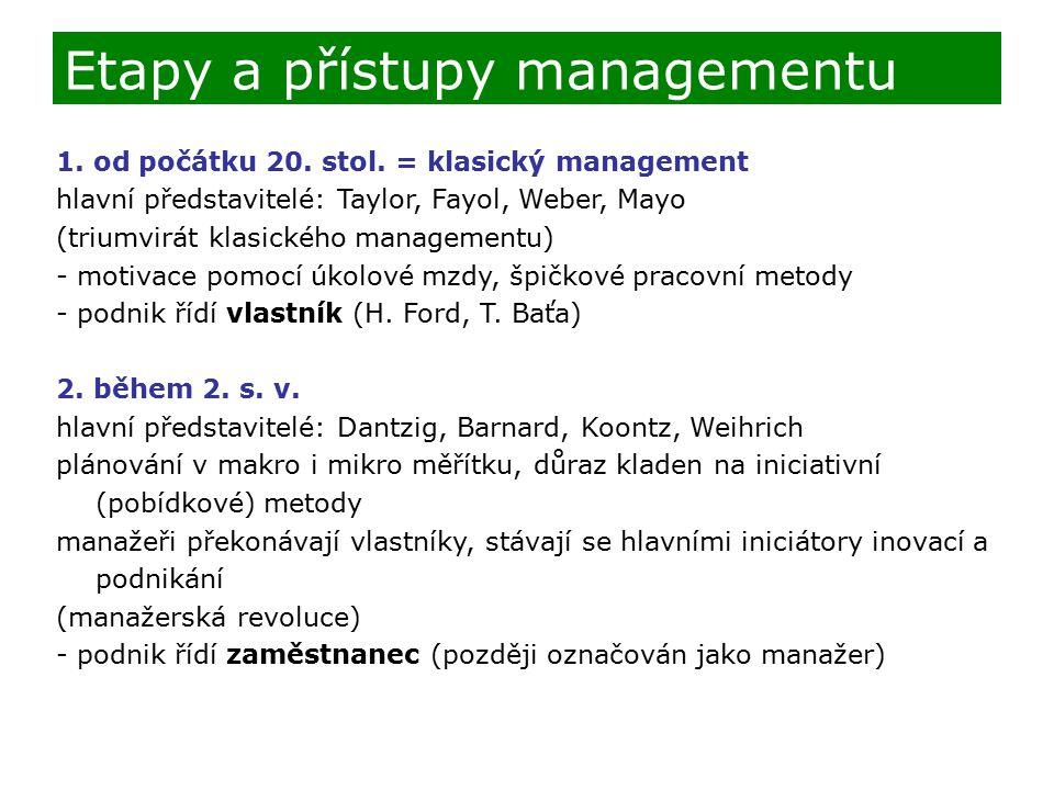 1. od počátku 20. stol. = klasický management hlavní představitelé: Taylor, Fayol, Weber, Mayo (triumvirát klasického managementu) - motivace pomocí ú