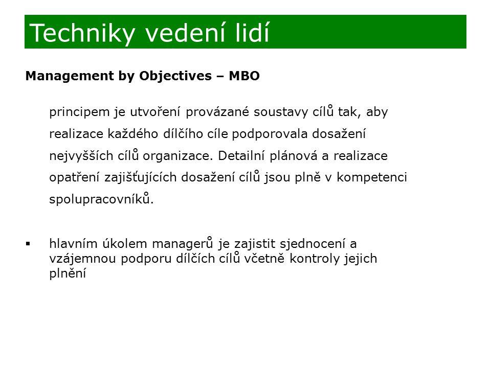 Management by Objectives – MBO principem je utvoření provázané soustavy cílů tak, aby realizace každého dílčího cíle podporovala dosažení nejvyšších cílů organizace.