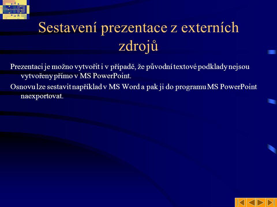 Sestavení prezentace z externích zdrojů Prezentaci je možno vytvořit i v případě, že původní textové podklady nejsou vytvořeny přímo v MS PowerPoint.