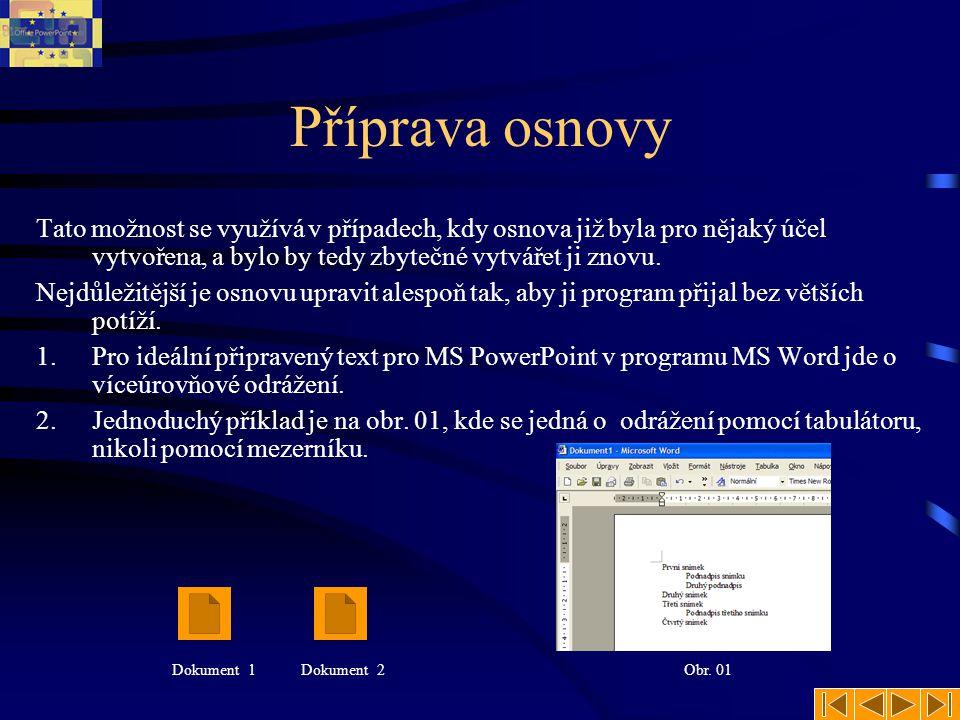 Vytvoření osnovy Připravený text, jako byl na předcházejícím snímku, je uložen ve formátu MS Word, tedy *.doc.