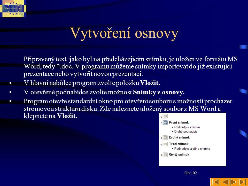Vytvoření osnovy Připravený text, jako byl na předcházejícím snímku, je uložen ve formátu MS Word, tedy *.doc. V programu můžeme snímky importovat do