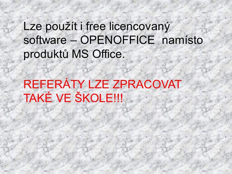 Lze použít i free licencovaný software – OPENOFFICE namísto produktů MS Office. REFERÁTY LZE ZPRACOVAT TAKÉ VE ŠKOLE!!!