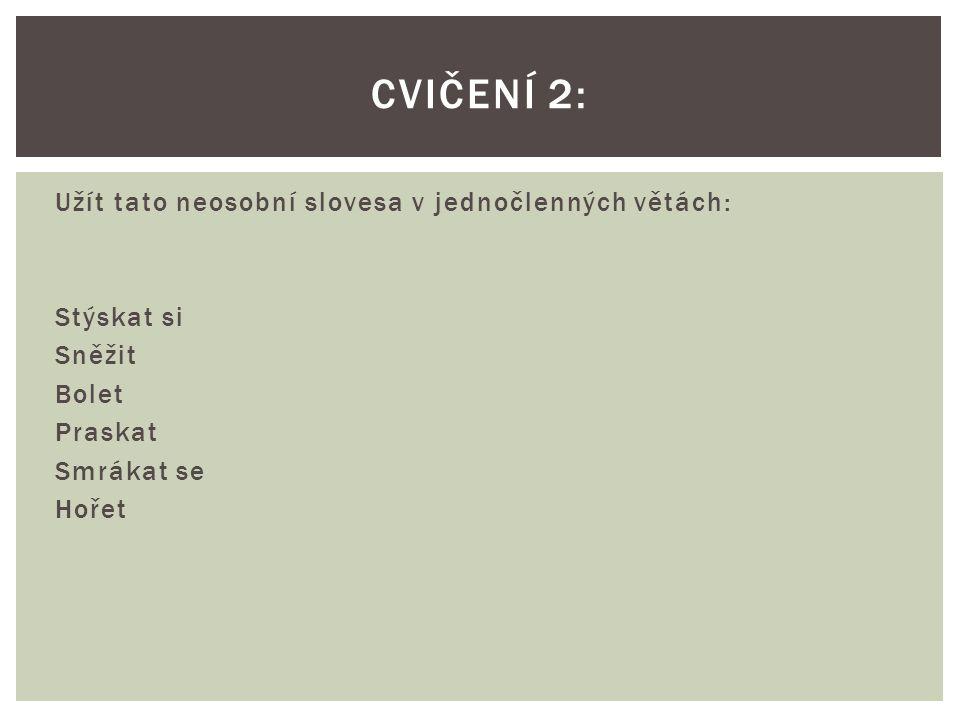 Vytvořit větu s: a)vykáním – se slovesem posadit se b)onkáním – se slovesem utřít c)onikáním – se slovesem zůstat d)mykáním – se slovesem vzkazovat e)tykáním – se slovesem rozhodnout se f)autorským plurálem – se slovesem uvést CVIČENÍ 3: