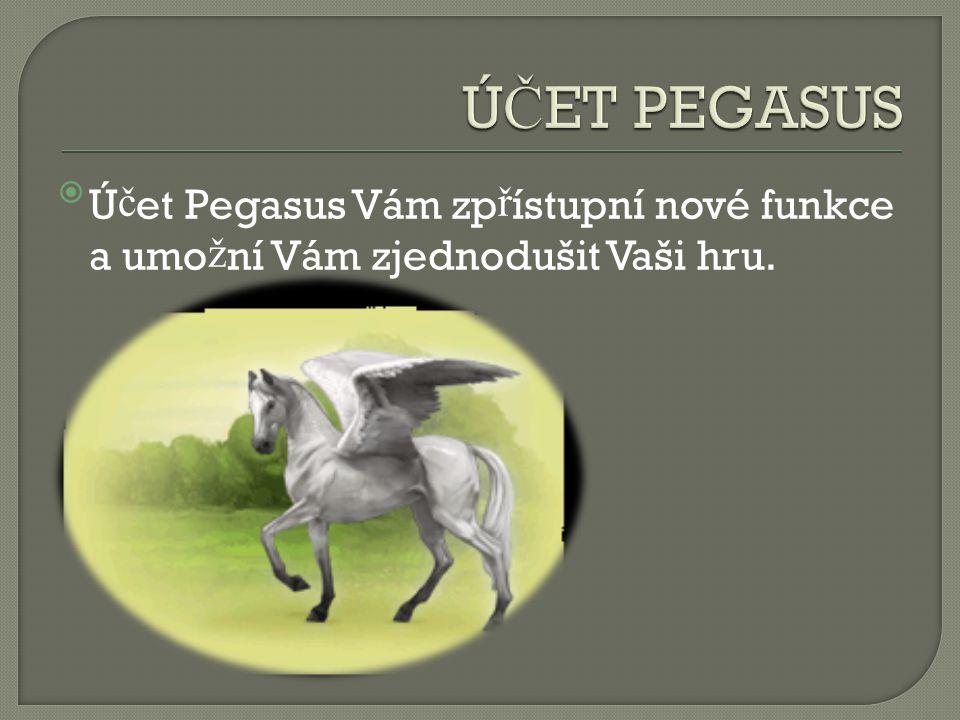 Ú č et Pegasus Vám zp ř ístupní nové funkce a umo ž ní Vám zjednodušit Vaši hru.