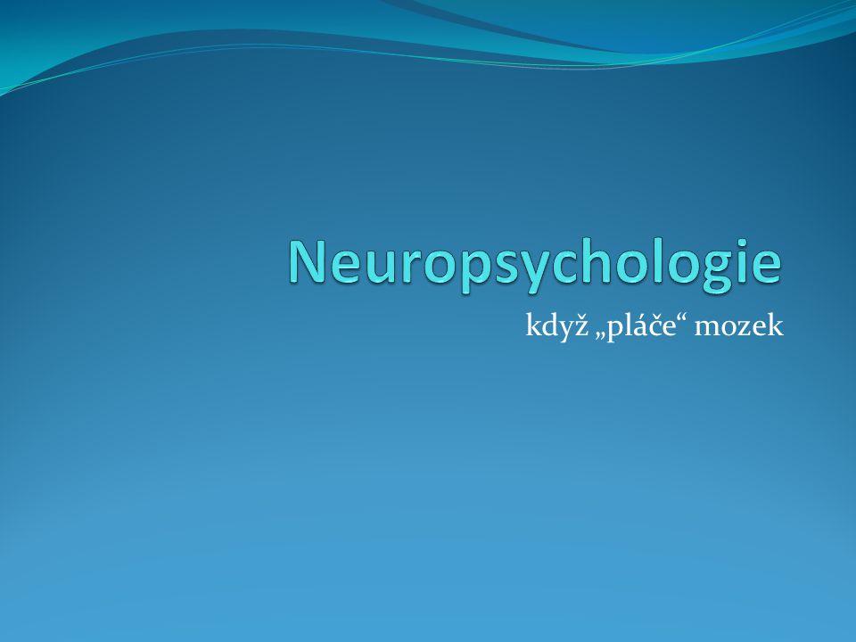 Neuropsychologie Neuropsychologie – podobor neurověd.