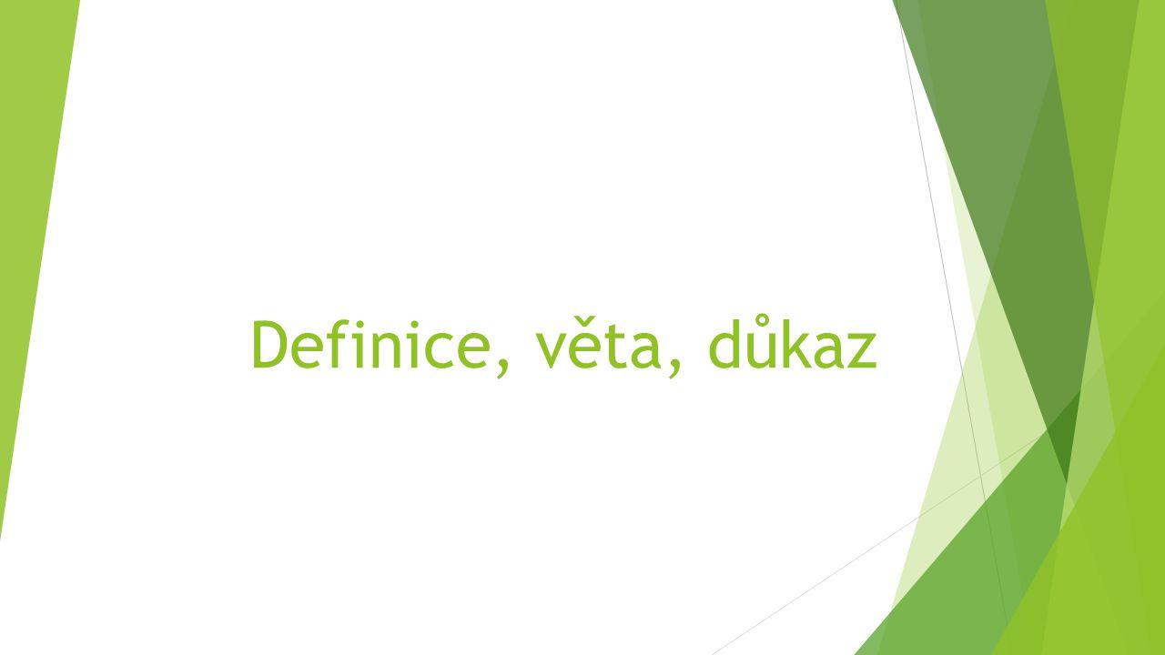  Definice - vymezení nového matematického pojmu pomocí základních nebo dříve definovaných pojmů.