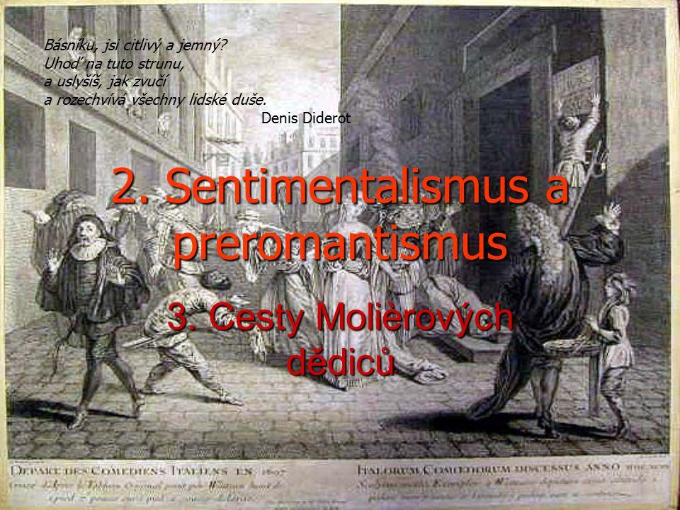 2.Sentimentalismus a preromantismus 3. Cesty Molièrových dědiců Básníku, jsi citlivý a jemný.