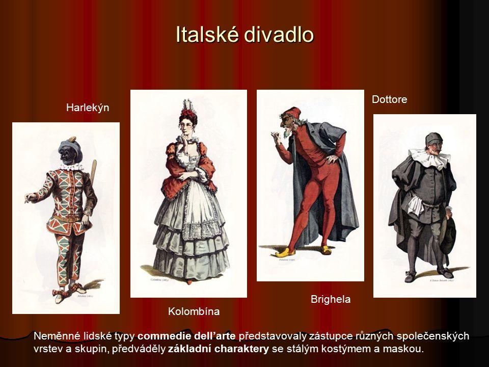 Italské divadlo Harlekýn Kolombína Brighela Dottore Neměnné lidské typy commedie dell'arte představovaly zástupce různých společenských vrstev a skupin, předváděly základní charaktery se stálým kostýmem a maskou.