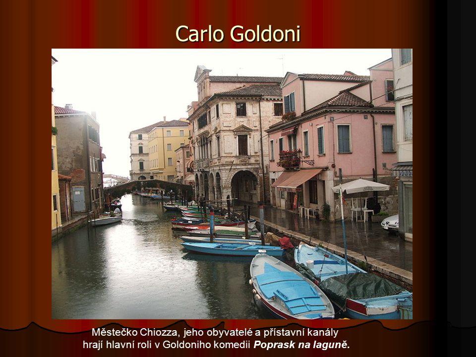Carlo Goldoni Městečko Chiozza, jeho obyvatelé a přístavní kanály hrají hlavní roli v Goldoniho komedii Poprask na laguně.