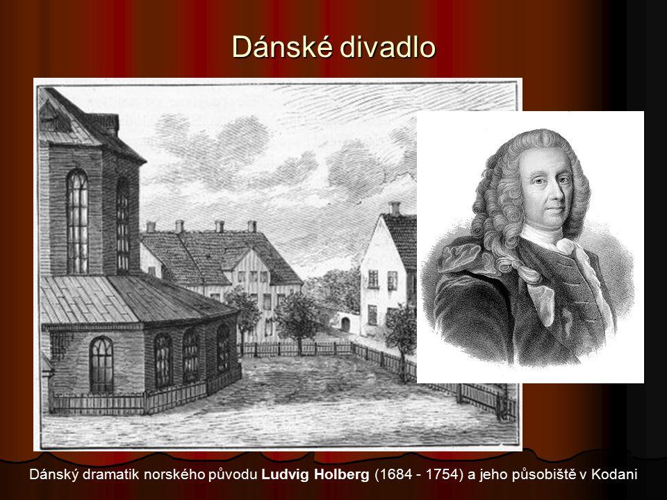 Dánské divadlo Dánský dramatik norského původu Ludvig Holberg (1684 - 1754) a jeho působiště v Kodani