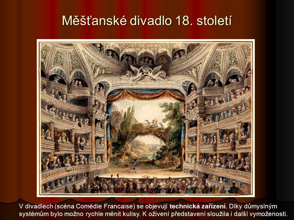 Měšťanské divadlo 18.století V divadlech (scéna Comédie Francaise) se objevují technická zařízení.
