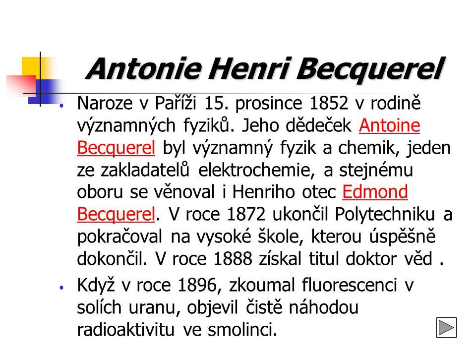 Antonie Henri Becquerel Naroze v Paříži 15. prosince 1852 v rodině významných fyziků. Jeho dědeček Antoine Becquerel byl významný fyzik a chemik, jede