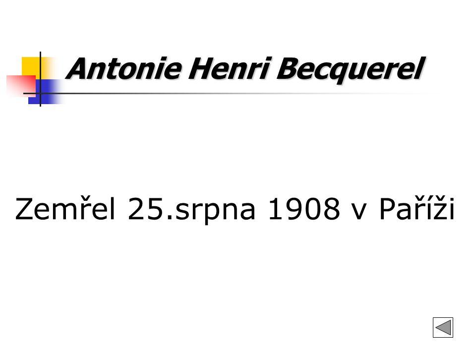 Antonie Henri Becquerel Zemřel 25.srpna 1908 v Paříži