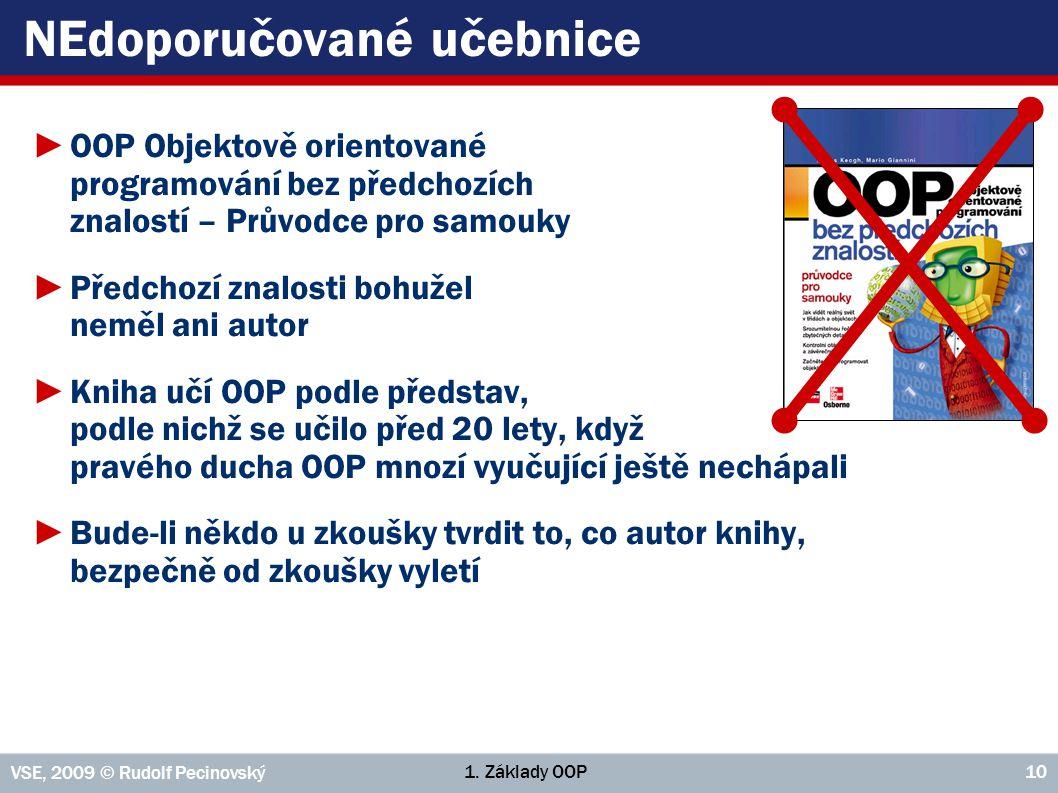 1. Základy OOP VSE, 2009 © Rudolf Pecinovský 10 NEdoporučované učebnice ►OOP Objektově orientované programování bez předchozích znalostí – Průvodce pr