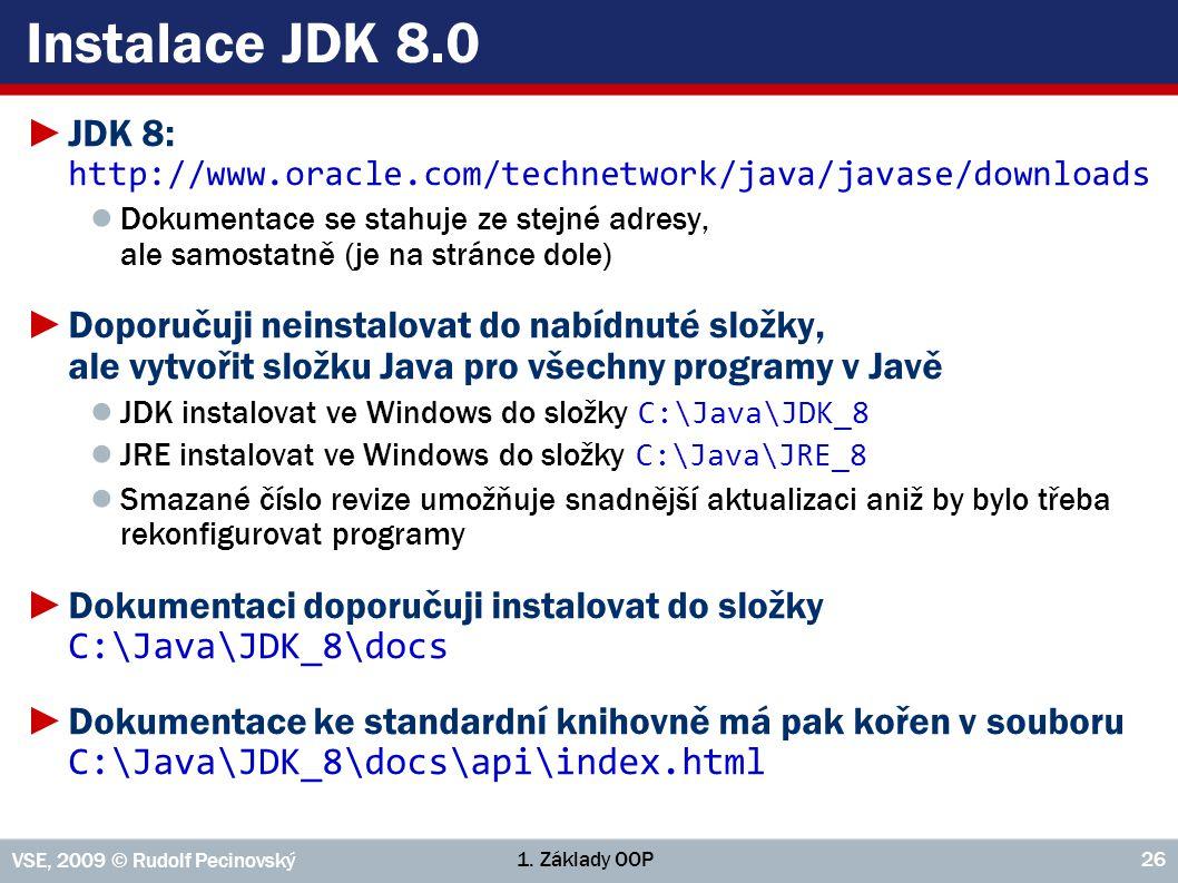 1. Základy OOP VSE, 2009 © Rudolf Pecinovský 26 Instalace JDK 8.0 ►JDK 8: http://www.oracle.com/technetwork/java/javase/downloads ● Dokumentace se sta