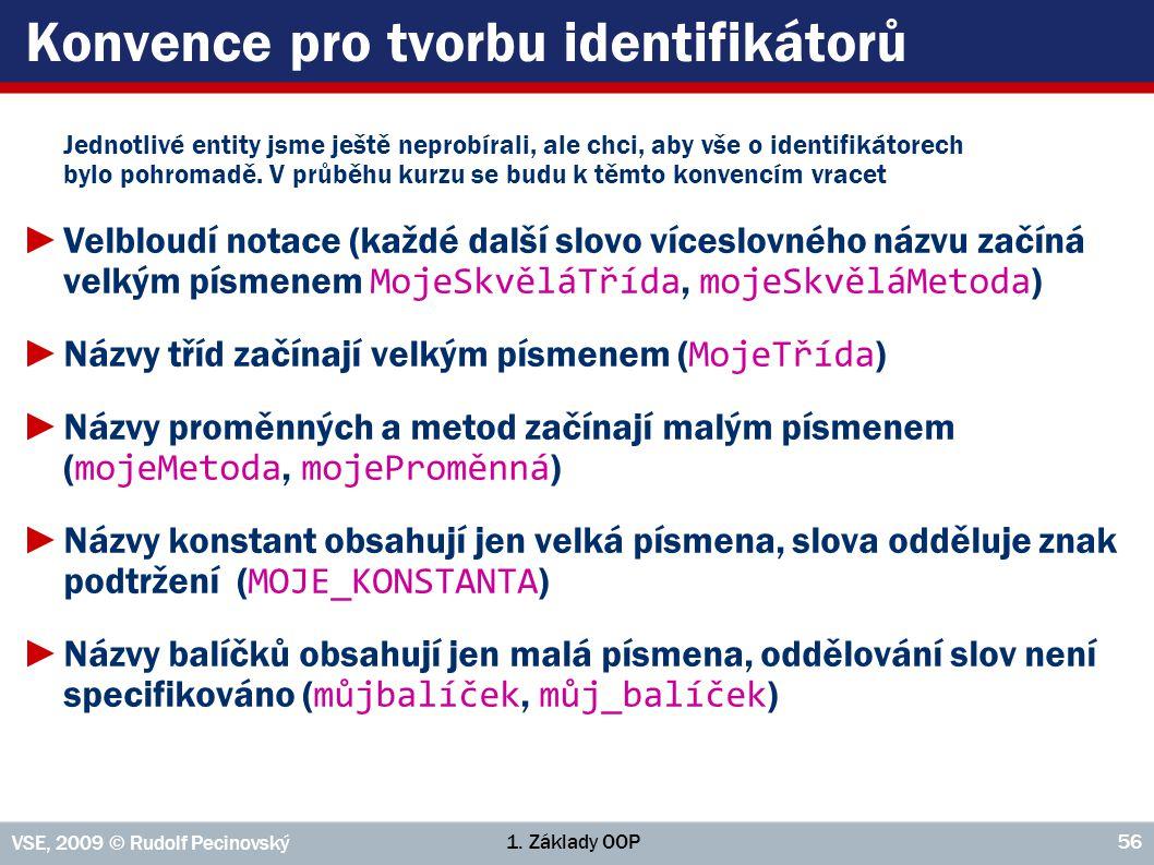 1. Základy OOP VSE, 2009 © Rudolf Pecinovský 56 Konvence pro tvorbu identifikátorů Jednotlivé entity jsme ještě neprobírali, ale chci, aby vše o ident