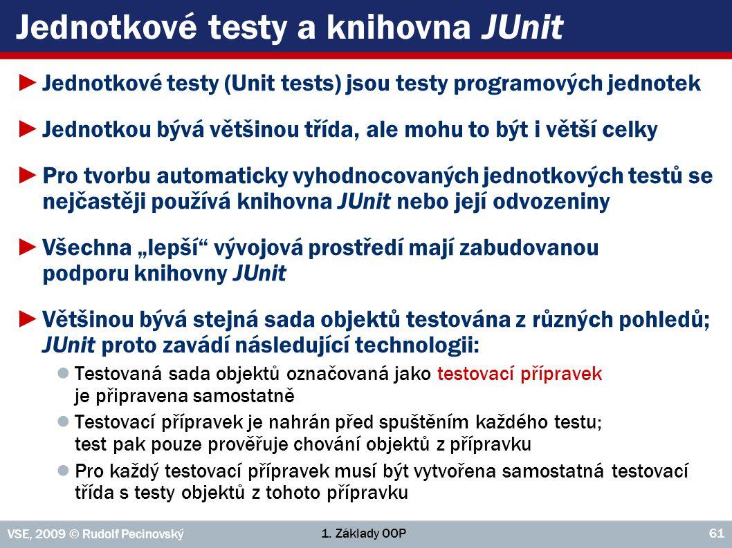 1. Základy OOP VSE, 2009 © Rudolf Pecinovský 61 Jednotkové testy a knihovna JUnit ►Jednotkové testy (Unit tests) jsou testy programových jednotek ►Jed