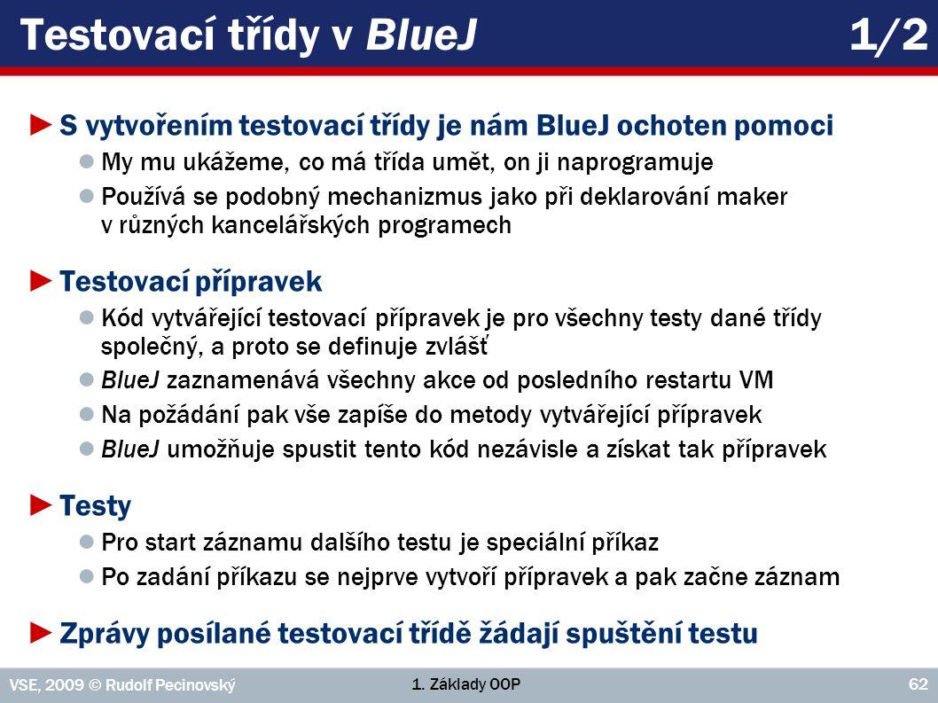 1. Základy OOP VSE, 2009 © Rudolf Pecinovský 62 Testovací třídy v BlueJ 1/2 ►S vytvořením testovací třídy je nám BlueJ ochoten pomoci ● My mu ukážeme,