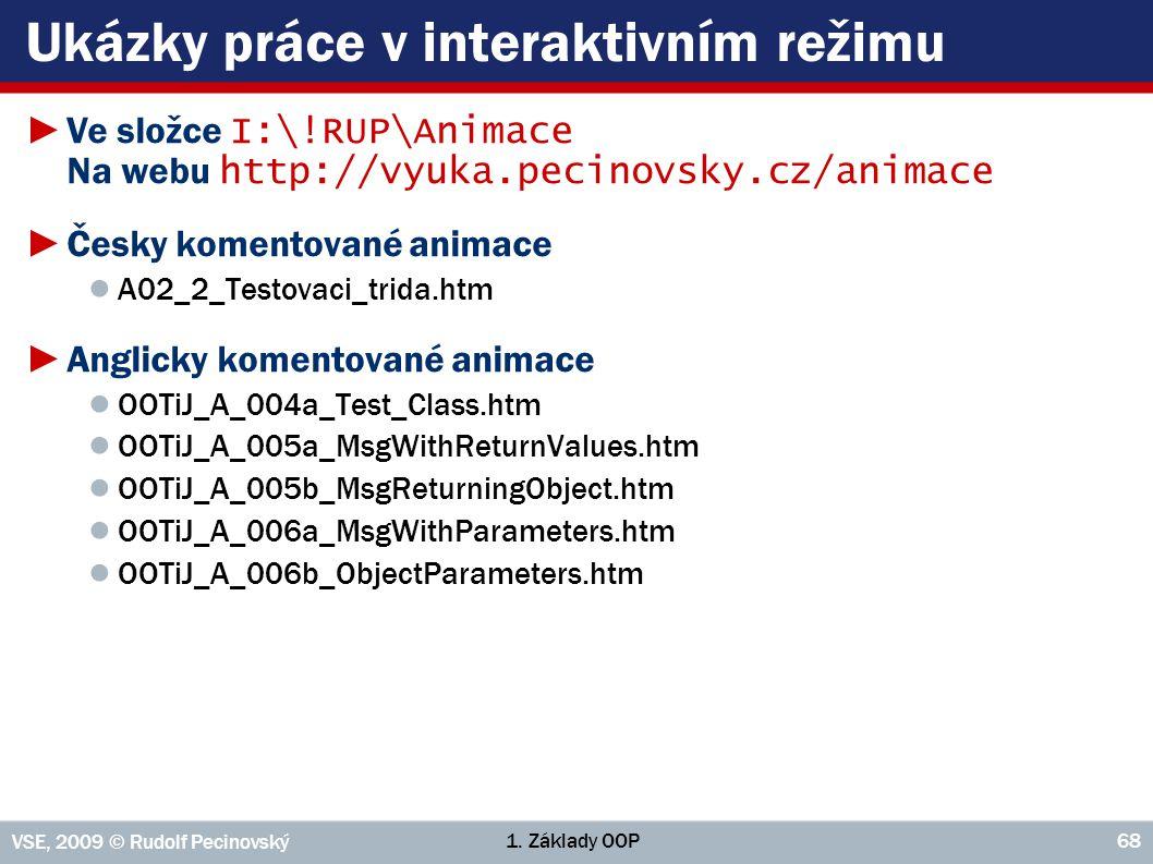 1. Základy OOP VSE, 2009 © Rudolf Pecinovský 68 Ukázky práce v interaktivním režimu ►Ve složce I:\!RUP\Animace Na webu http://vyuka.pecinovsky.cz/anim